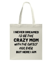 I Never Dreamed I'd Be This Crazy Mom Tote Bag thumbnail