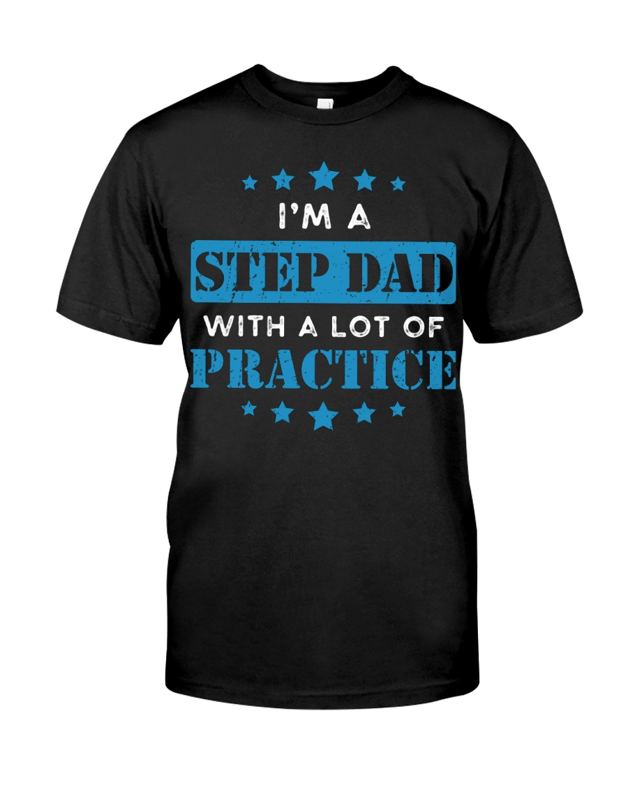 I'm A Step Dad With A Lot Of Practice Classic T-Shirt
