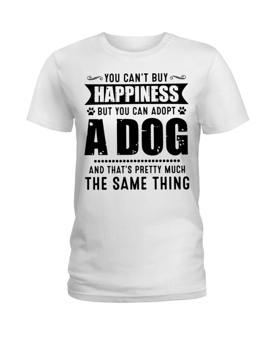 You Can't Buy Happiness But You Can Adopt A Dog Ladies T-Shirt