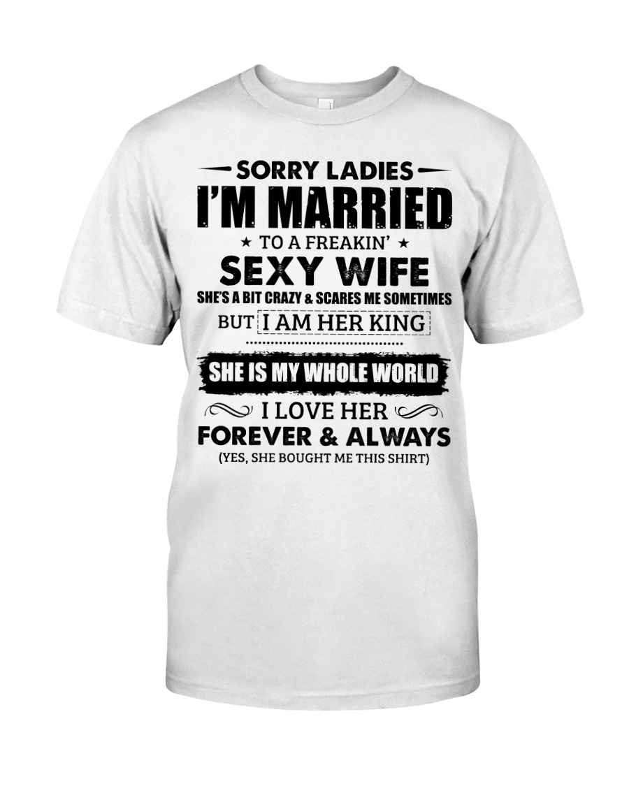 Sorry Ladies I'm Married to a Freakin' sexy wife Classic T-Shirt