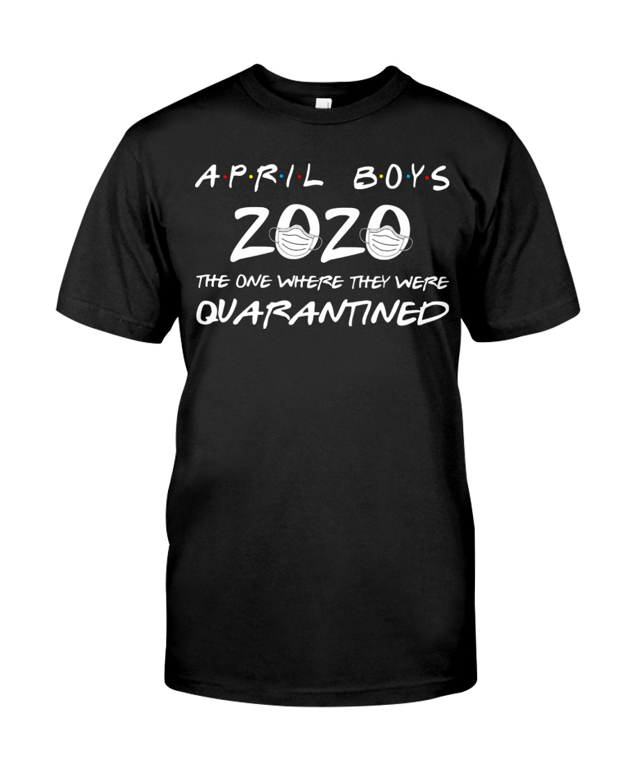 April Boys2020 The One Where They Were Quarantined Classic T-Shirt