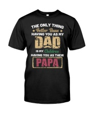 The only thing better than having you as my Dad  Classic T-Shirt front