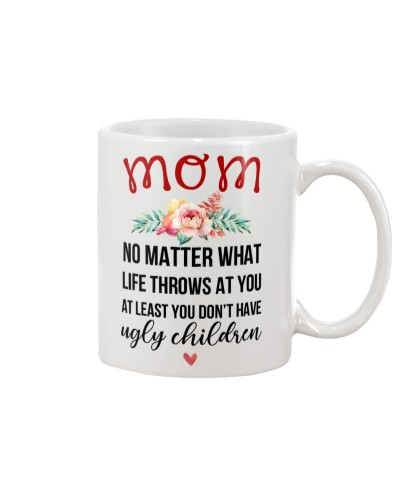 Mom No Matter What Life Throws At You At Least