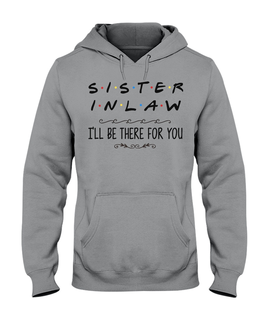 Sister in Law I'll be there for you Hooded Sweatshirt