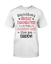 Behind Every Great Daughter Is A Truly Amazing Dad Classic T-Shirt thumbnail