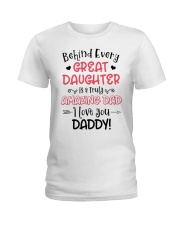 Behind Every Great Daughter Is A Truly Amazing Dad Ladies T-Shirt thumbnail
