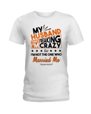 My Husband Thinks I'm Freaking Crazy Ladies T-Shirt front