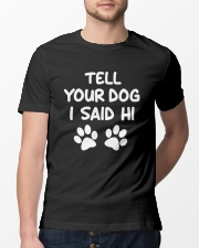 tell your dog I said hi Classic T-Shirt lifestyle-mens-crewneck-front-13