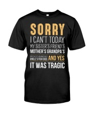 Sorry I Can't Today Classic T-Shirt front