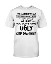 At Least You Don't Have Ugly Step Daughter Classic T-Shirt thumbnail