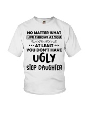 At Least You Don't Have Ugly Step Daughter Youth T-Shirt front