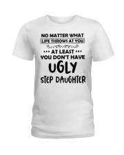 At Least You Don't Have Ugly Step Daughter Ladies T-Shirt thumbnail