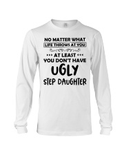 At Least You Don't Have Ugly Step Daughter Long Sleeve Tee thumbnail