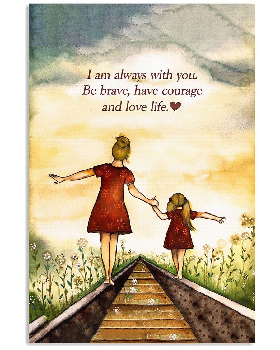 I'm Always With You Be Brave And Love Life 11x17 Poster