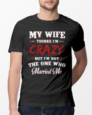 My Wife Thinks I'm Crazy Classic T-Shirt lifestyle-mens-crewneck-front-13