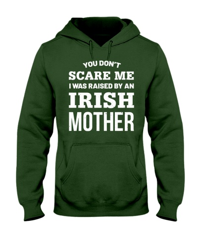 You Don't Scare Me I Was Raised By An Irish Mother