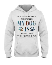 If I could be half the person my dog Hooded Sweatshirt thumbnail