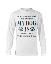 If I could be half the person my dog Long Sleeve Tee thumbnail