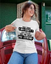 You Think I Am Crazy Ladies T-Shirt apparel-ladies-t-shirt-lifestyle-01