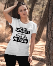 You Think I Am Crazy Ladies T-Shirt apparel-ladies-t-shirt-lifestyle-06