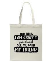 You Think I Am Crazy Tote Bag thumbnail