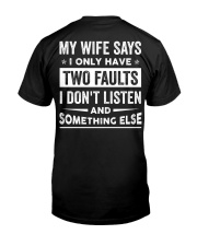 My Wife Says I Only Have Two Faults Classic T-Shirt back