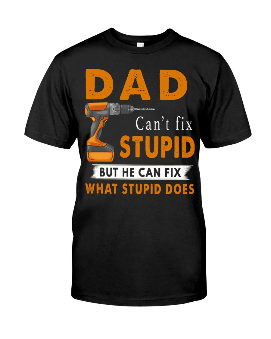 Dad Can Fix What Stupid Does Classic T-Shirt