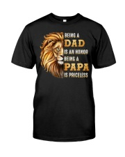 Lion Being A Dad Is An Honor A Papa Is Priceless Classic T-Shirt front