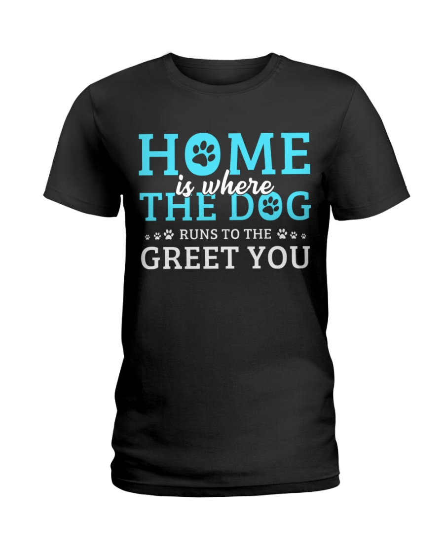 Home Is Where The Dog Runs To The Greet You Ladies T-Shirt