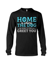Home Is Where The Dog Runs To The Greet You Long Sleeve Tee thumbnail