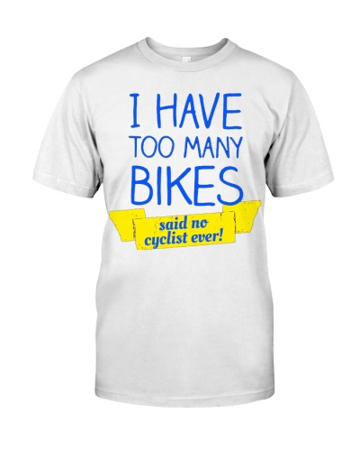 I Have Too Many Bikesfunny Bicycle Cycling Bike