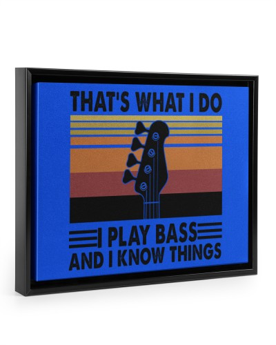That's what I do I play Bass and I know things