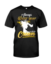 always wear your invisible crown Classic T-Shirt front