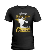 always wear your invisible crown Ladies T-Shirt thumbnail