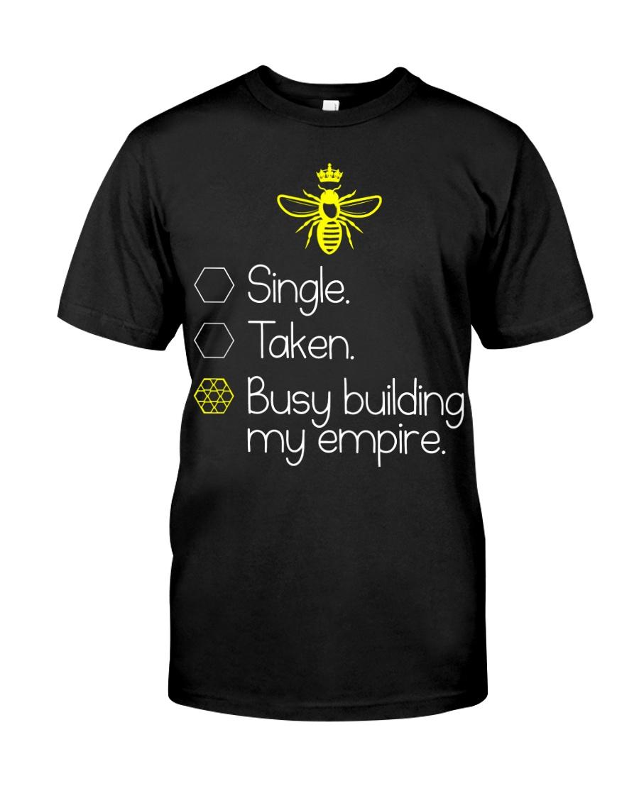 Single taken busy building my empire Classic T-Shirt showcase