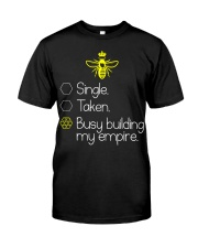 Single taken busy building my empire Classic T-Shirt front