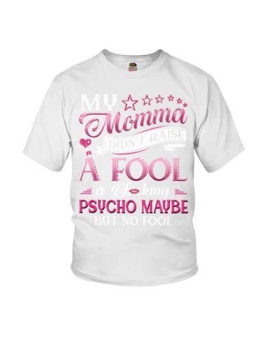 My momma didn't raise a fool A fcking psycho maybe