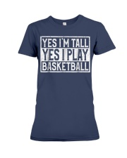 Yes I'm Tall Yes I Play Basketball T Premium Fit Ladies Tee front