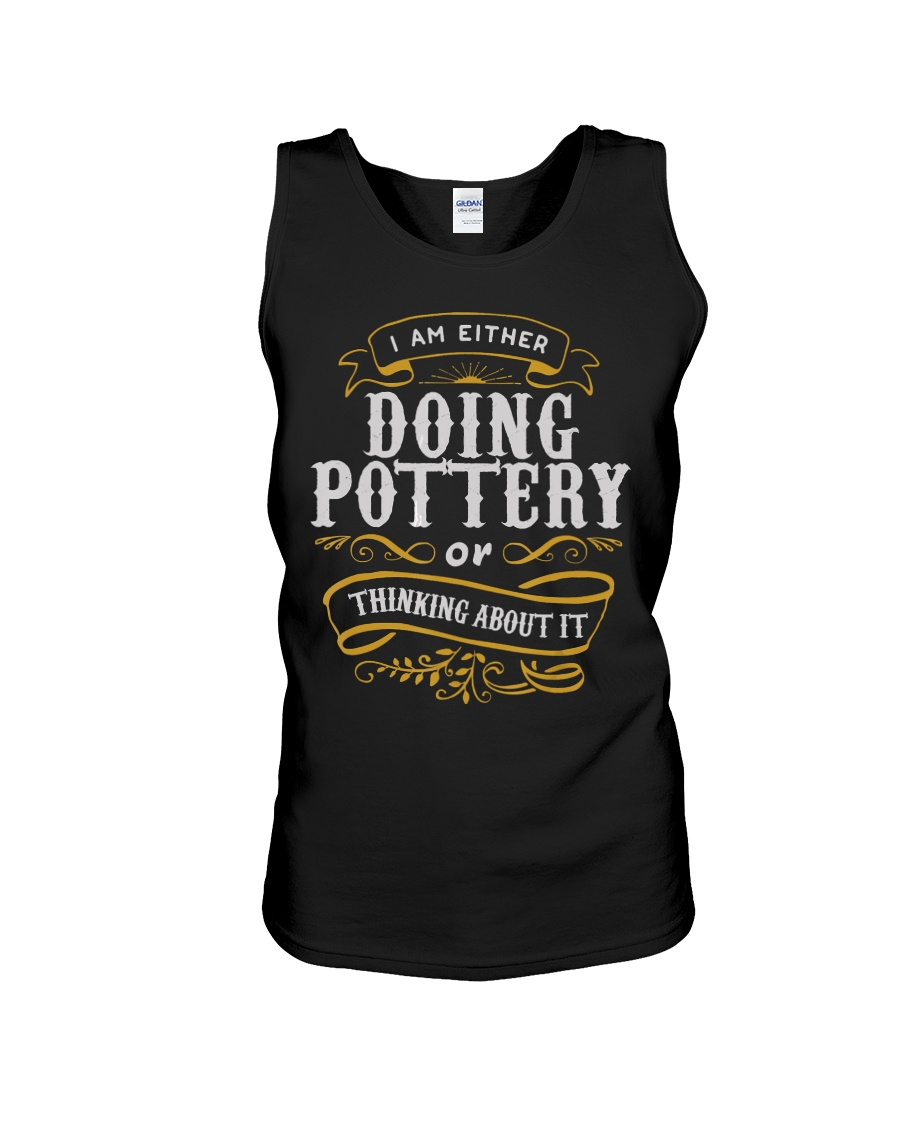 Pottery T Shirt Either Doing Pottery Or T Unisex Tank