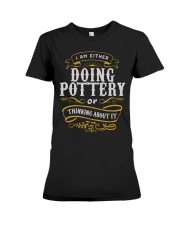 Pottery T Shirt Either Doing Pottery Or T Premium Fit Ladies Tee thumbnail