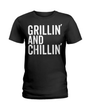 Grillin And Chillin Fathers Day Shirt Grillin Ladies T-Shirt thumbnail