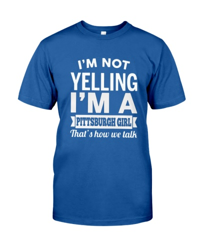 I'm not yelling I'm a Pittsburgh girl