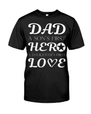 Dad First a Son's Hero a Daughter's first Love Classic T-Shirt thumbnail