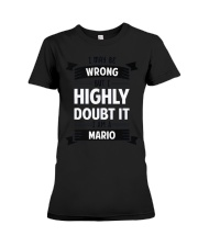 MARIO   I MAY BE WRONG BUT I HIGHLY DOUBT IT Premium Fit Ladies Tee thumbnail