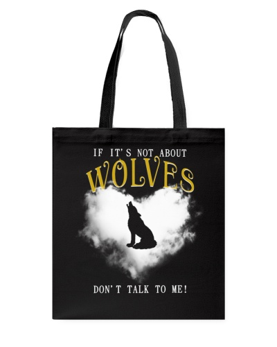 IF IT'S NOT ABOUT WOLVES DON'T TALK TO ME