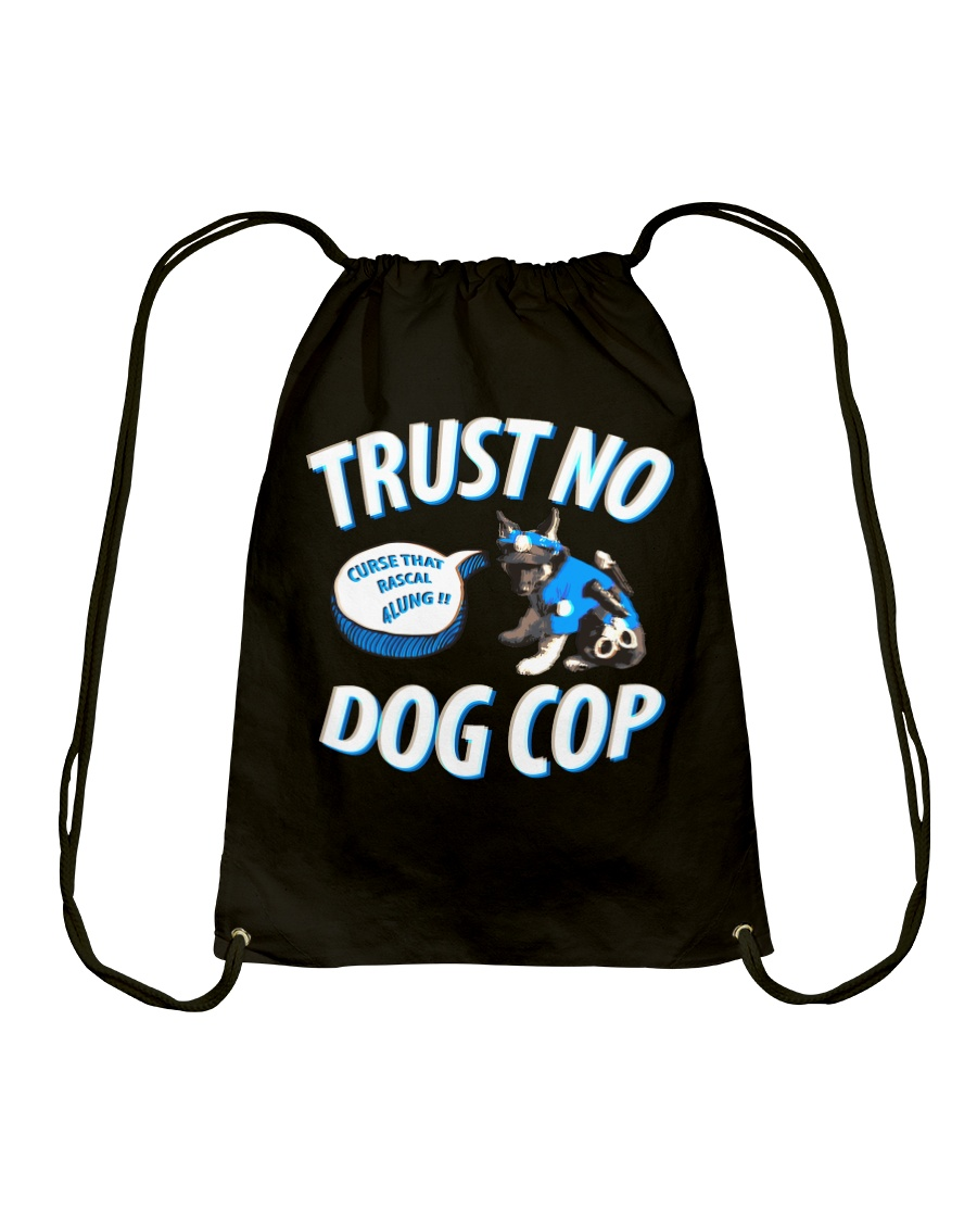 Trust No Dog Cop Drawstring Bag