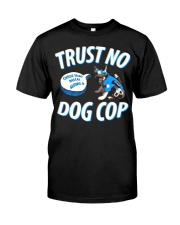 Trust No Dog Cop Classic T-Shirt front