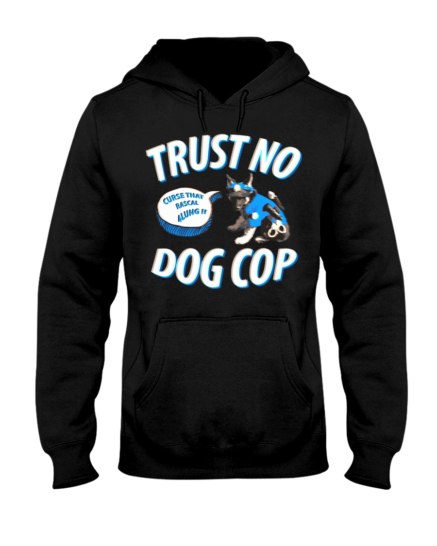 Trust No Dog Cop Hooded Sweatshirt