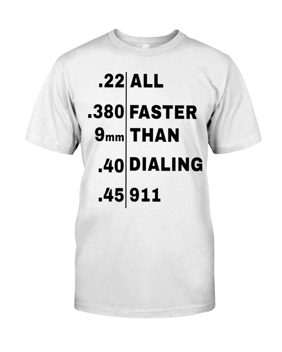 22 380 9mm 40 45 All Faster Than Dialing 911 Shirt Classic T-Shirt