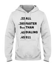 22 380 9mm 40 45 All Faster Than Dialing 911 Shirt Hooded Sweatshirt thumbnail